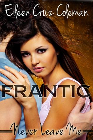 Frantic  (Never Leave Me, #1) Eileen Cruz Coleman