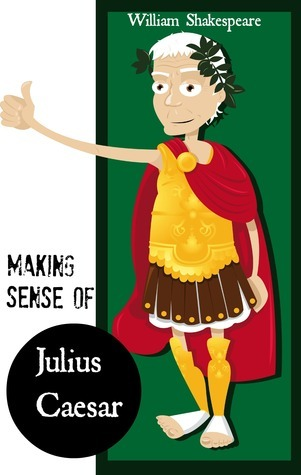 Making Sense of Julius Caesar! A Students Guide to Shakespeares Play  by  BookCaps