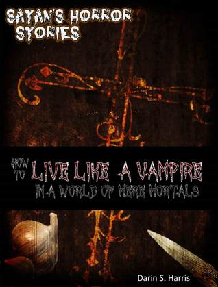 How to Live Like a Vampire in a World of Mere Mortals + 2  by  Darin Harris