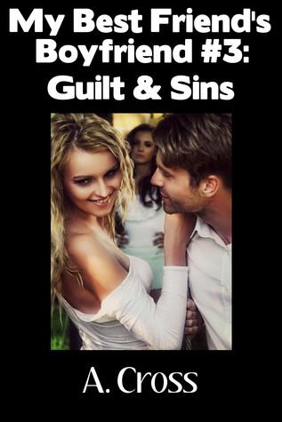 My Best Friends Boyfriend #3: Guilt & Sins A. Cross