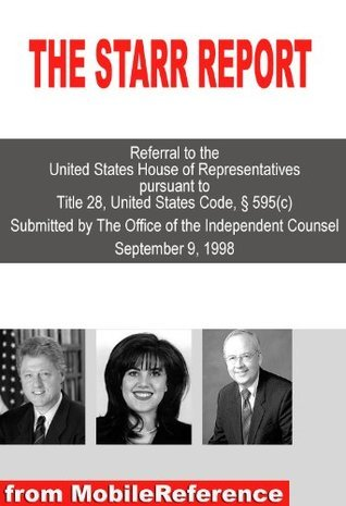 The Starr Report - The complete version (The President Bill Clinton - Monica Lewinsky Affair) (Mobi History): The Findings of Independent Counsel Kenneth W.Star  by  MobileReference