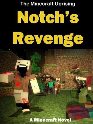 The Minecraft Uprising: Notchs Revenge - A Minecraft Novel Minecraft Books