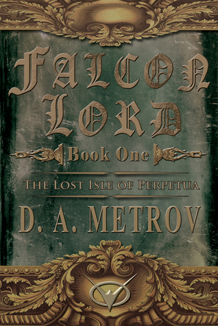 Falcon Lord -- Book One: The Lost Isle of Perpetua (An Epic Steampunk Fantasy Novel)  by  D.A. Metrov