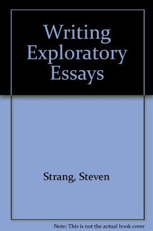 Writing Exploratory Essays Steven Strang