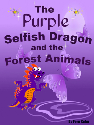 The Purple Selfish Dragon and the Forest Animals Fern Kuhn