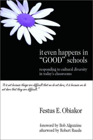 It Even Happens in Good Schools: Responding to Cultural Diversity in Todays Classrooms Festus E. Obiakor