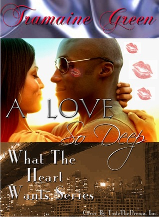 A Love So Deep (Book Two of What The Heart Wants Series) Tramaine Green