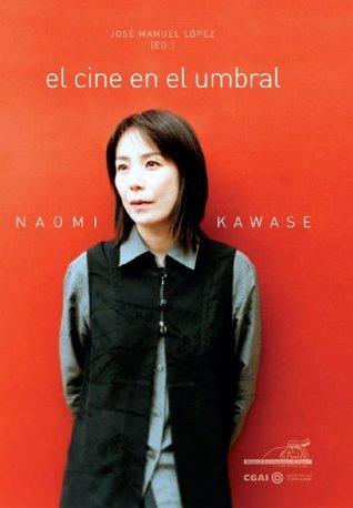 NAOMI KAWASE. El cine en el umbral José Manuel López