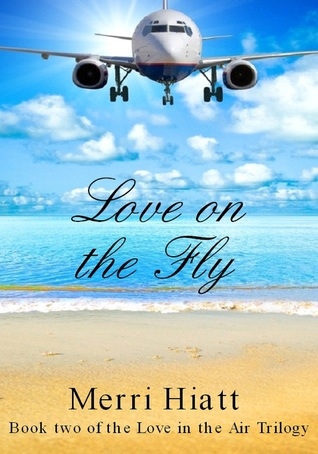 Love on the Fly (Book two of the Love in the Air Trilogy) Merri Hiatt