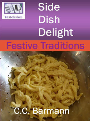 Tastelishes Side Dish Delight: Festive Traditions  by  C.C. Barmann