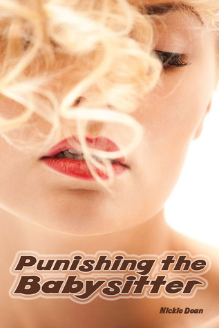 Punishing The Babysitter: An Erotic Story  by  Nickie Dean