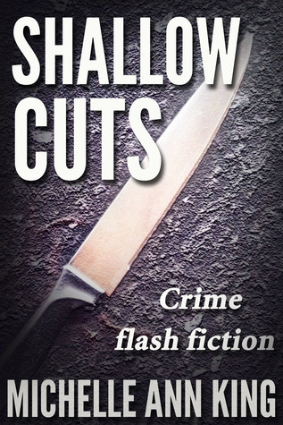Shallow Cuts  by  Michelle Ann King