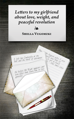 Letters To My Girlfriend About Love, Weight, And Peaceful Revolution  by  Shella Vugomzki