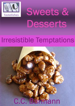 Tastelishes Sweets & Desserts: Irresistible Temptations  by  C.C. Barmann