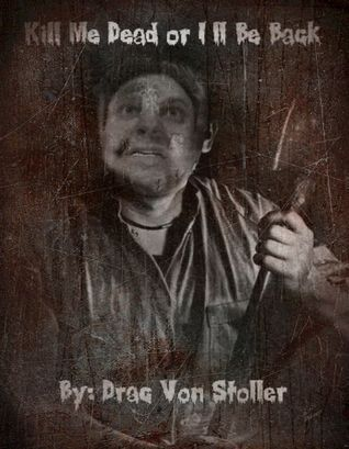 Kill Me Dead or Ill Be Back!  by  Drac Von Stoller