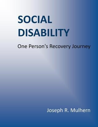 Social Disability: One Persons Recovery Journey  by  Joseph R Mulhern