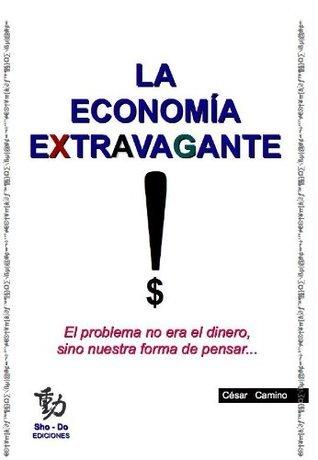 LA ECONOMÍA EXTRAVAGANTE  by  César Camino