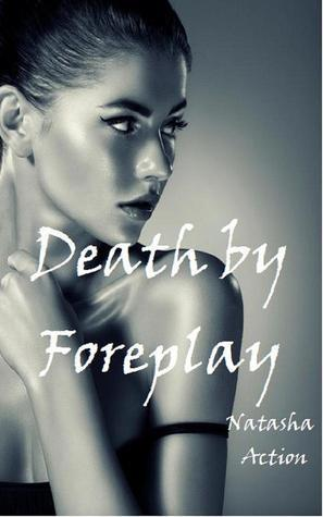Death Foreplay by Natasha Action