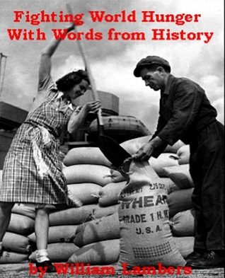 Fighting World Hunger With Words from History  by  William Lambers