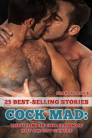 "25 Previous ""Best Selling"" Erotic Short Stories. Cock Mad: The Ultimate Gay Collection of Hot & Nasty Sex Brandy Lang"
