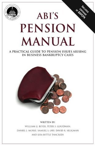 ABIs Pension Manual: A Practical Guide to Pension Issues Arising in Business Bankruptcy Cases Samuel S. Ory