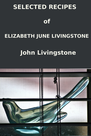 Selected Recipes of Elizabeth June Livingstone  by  John Livingstone
