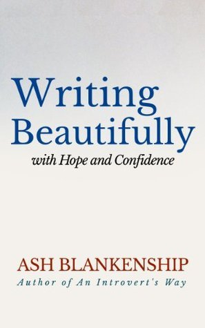 Writing Beautifully: With Hope and Confidence  by  Ash Blankenship