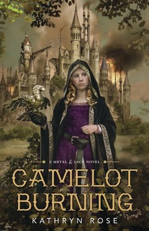 Camelot Burning (A Metal & Lace Novel)  by  Kathryn  Rose