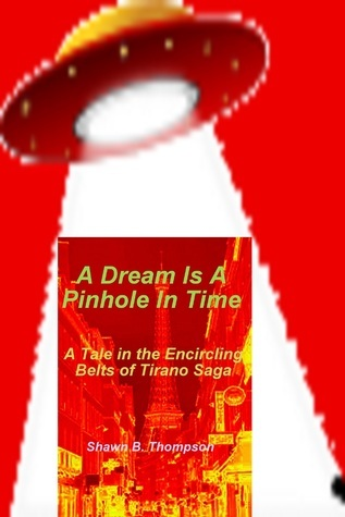 A Dream Is A Pinhole In Time  by  Shawn B. Thompson