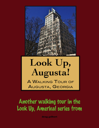 Look Up, Augusta! A Walking Tour of Augusta, Georgia Doug Gelbert