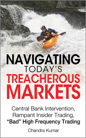 Navigating Today's Treacherous Markets  by  Chandra  Kumar