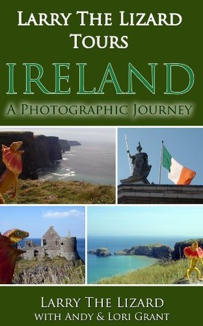 Larry The Lizard Tours Ireland: A Photographic Journey Across Ireland (For Ages 4-8)  by  Larry The Lizard