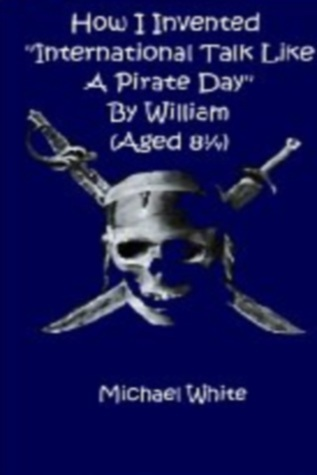 How I Invented International Talk Like A Pirate Day William by Mike White