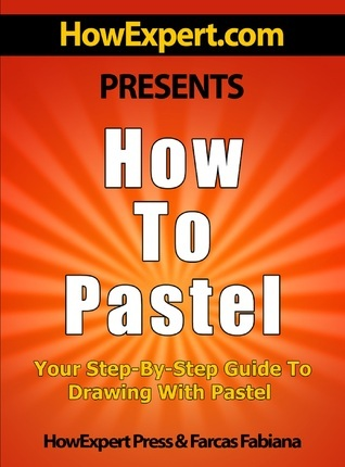 How To Use Pastels: Your Step-By-Step Guide To Using Pastels HowExpert Press