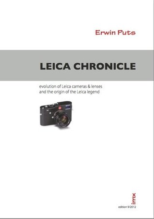 Leica Chronicle - Evolution of Leica cameras & lenses and the origin of the Leica legend Erwin Puts, 2012 edition by Erwin Puts