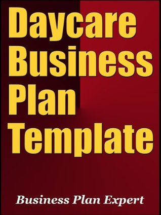 Daycare Business Plan Template (Including 6 Free Bonuses)  by  Business Plan Expert