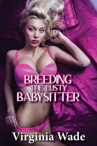 Breeding the Lusty Babysitter  by  Virginia Wade