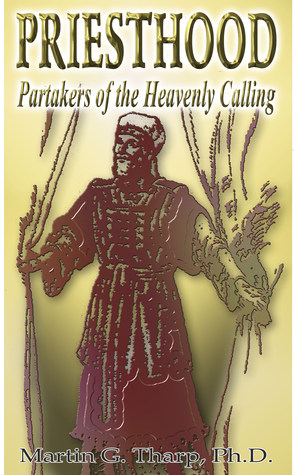Priesthood:Partakers of the Heavenly Calling  by  Martin G. Tharp