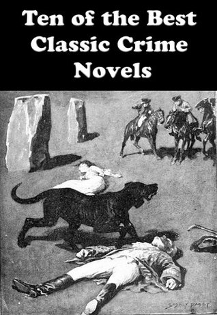 Ten of the Best Classic Crime Novels: GREENMANTLE, HUNTINGTOWER , THE CLUE OF THE TWISTED CANDLE , THE HOUNd OF THE BASKERVILLES, THE MYSTERIOUS AFFAIR AT STYLES, and many more...  by  John Buchan