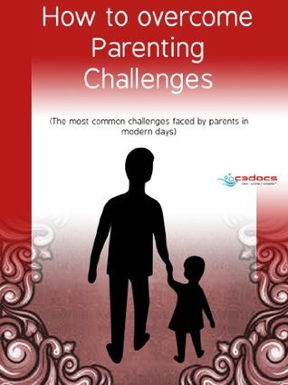 How to overcome Parenting Challenges: The most common challenges faced parents in modern days by Vivekanand Raula