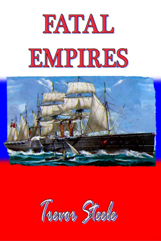 The Fatal Empires  by  Trevor Steele