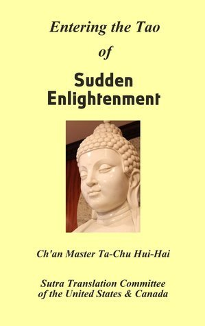 Entering the Tao of Sudden Enlightenment  by  Chan Master Ta-Chu Hui-Hai