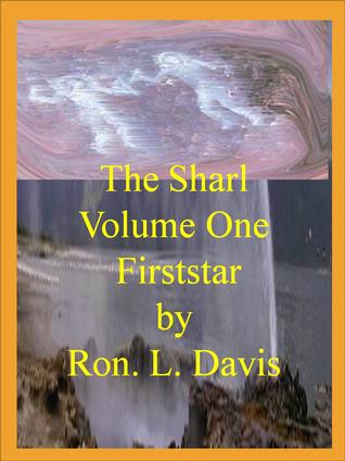 The Sharl. Volume One. Firststar. Ron L. Davis