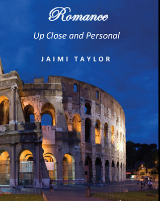Romance: Up Close and Personal Jaimi Taylor