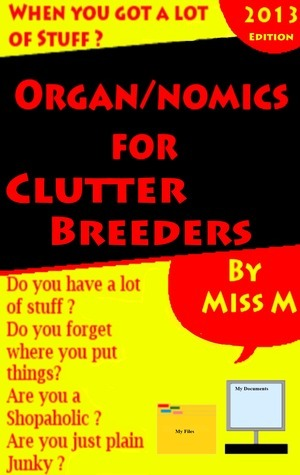 Organ/Nomics For Clutter Breeders  by  Miss M.