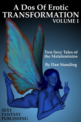 A Dos Of Erotic Transformation: Volume I  by  Dan Standing