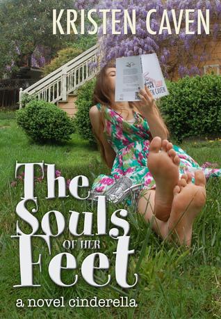 The Souls of Her Feet (a novel cinderella) Kristen Caven