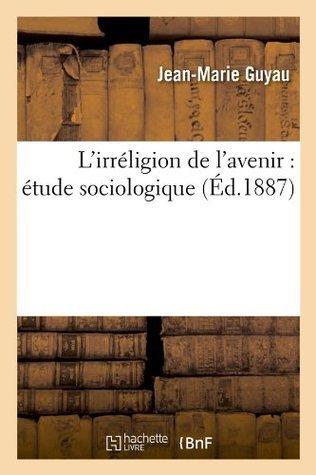 Lirréligion de lavenir : étude sociologique  by  Jean-Marie Guyau