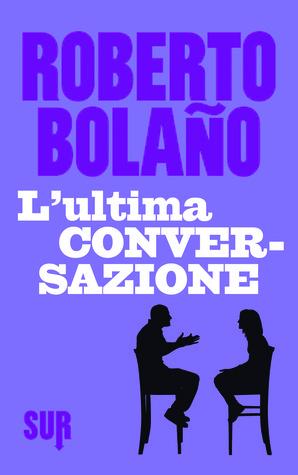 Lultima conversazione  by  Roberto Bolaño