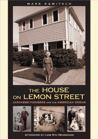 The House on Lemon Street: Japanese Pioneers and The American Dream Mark Rawitsch